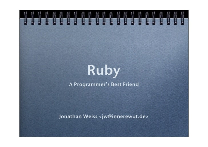 Ruby    A Programmer's Best Friend     Jonathan Weiss <jw@innerewut.de>                 1