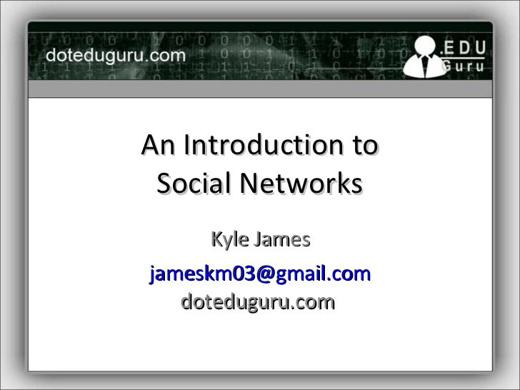 An Introduction to Social Networks Kyle James [email_address] doteduguru.com