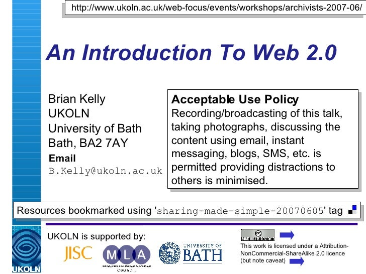 An Introduction To Web 2.0 Brian Kelly UKOLN University of Bath Bath, BA2 7AY Email [email_address] UKOLN is supported by:...
