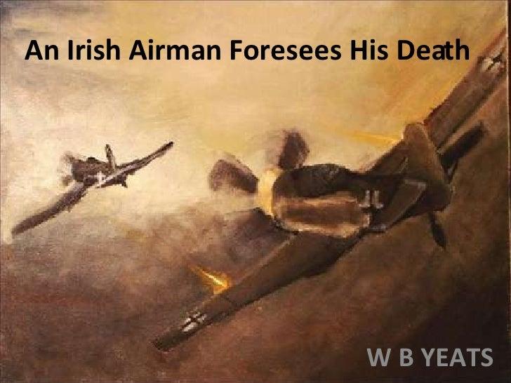 An Irish Airman Foresees His Death W B Yeats
