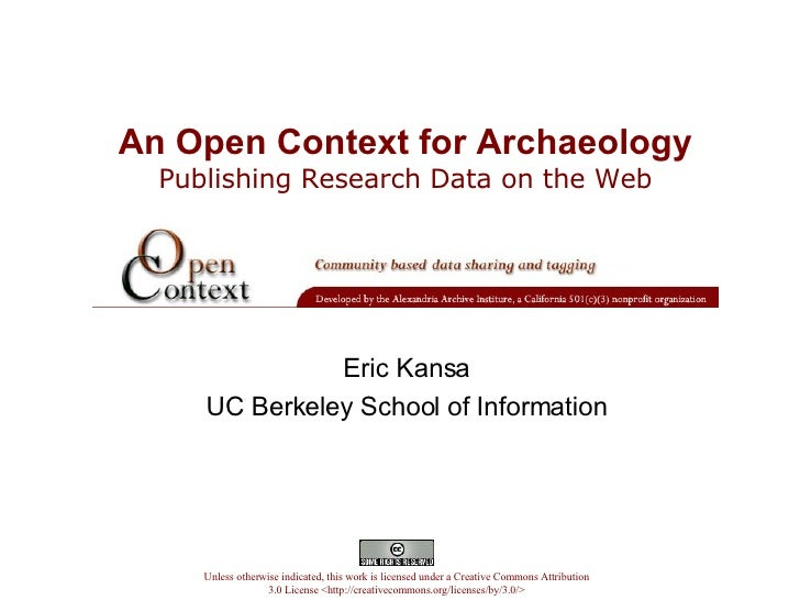 An Open Context for Archaeology   Publishing Research Data on the Web  Eric Kansa UC Berkeley School of Information Unless...
