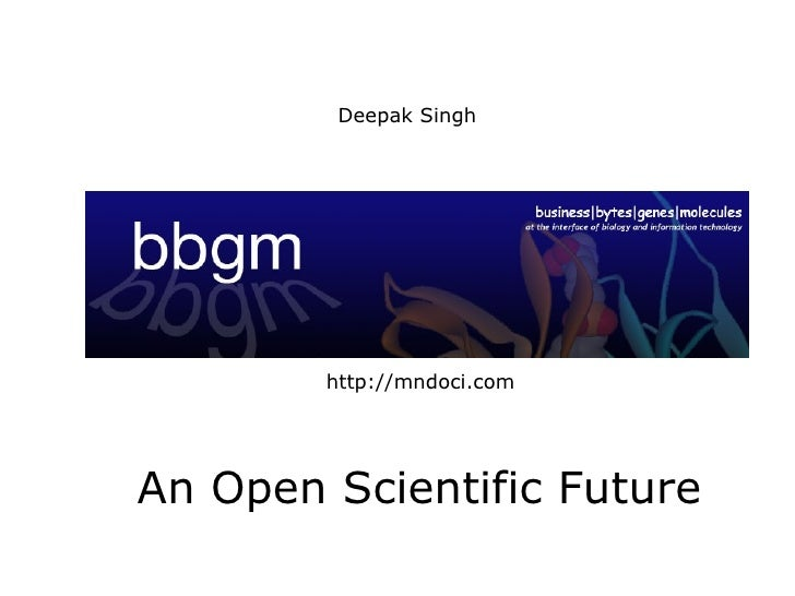 Deepak Singh http://mndoci.com An Open Scientific Future