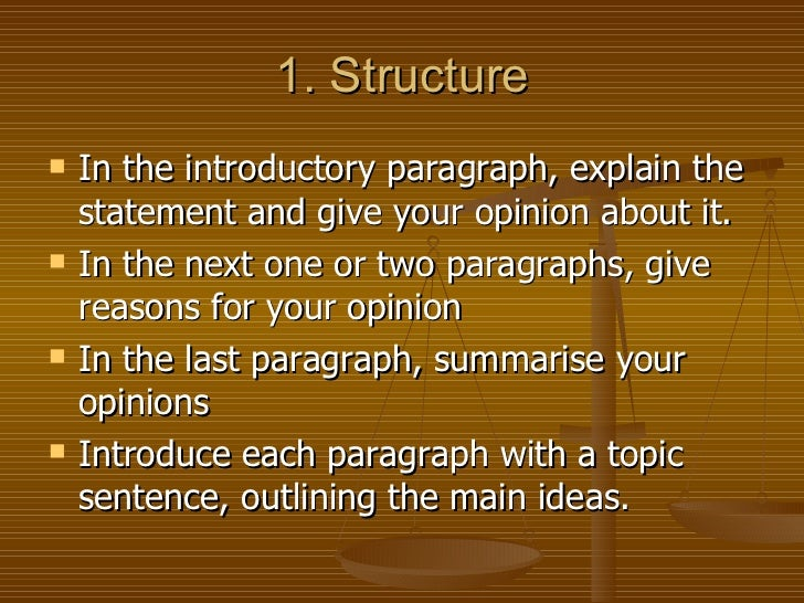 structure of a personal opinion essay Essay writing university of  basing arguments only on personal opinion rather than on a sound knowledge of the  they help you to structure your essay in a.