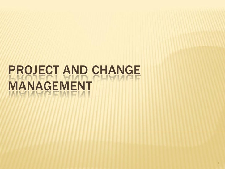 PROJECT AND CHANGE MANAGEMENT                          1