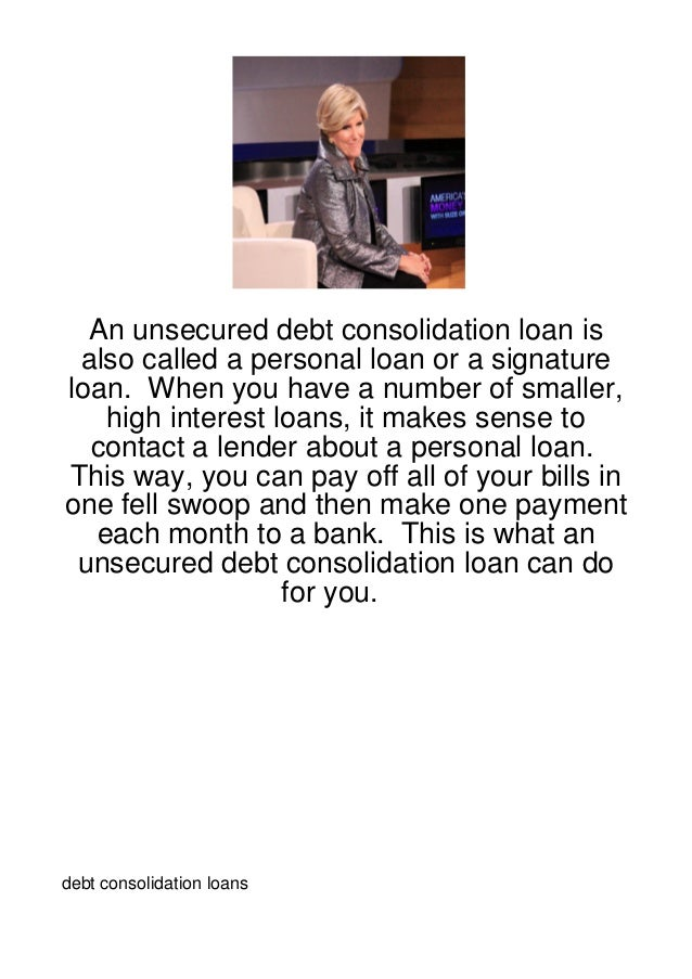 An unsecured debt consolidation loan is also called a personal loan or a signatureloan. When you have a number of smaller,...