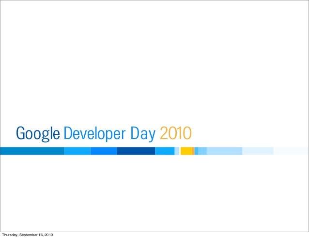 Developer DayGoogle 2010 Thursday, September 16, 2010