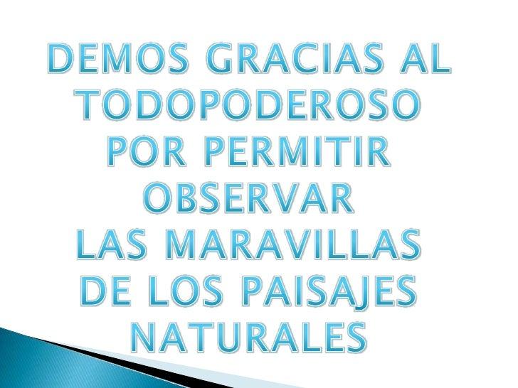 DEMOS GRACIAS AL <br />TODOPODEROSO<br />POR PERMITIR OBSERVAR <br />LAS MARAVILLAS <br />DE LOS PAISAJES <br />NATURALES<...