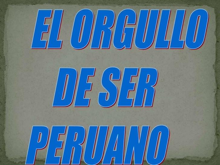 EL ORGULLO <br />DE SER <br />PERUANO<br />