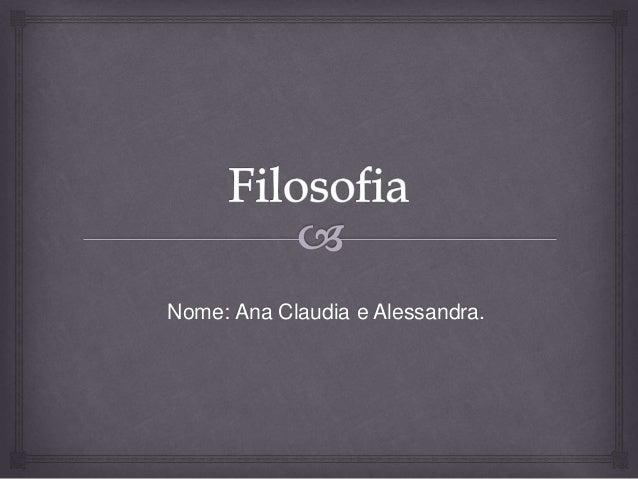 Nome: Ana Claudia e Alessandra.