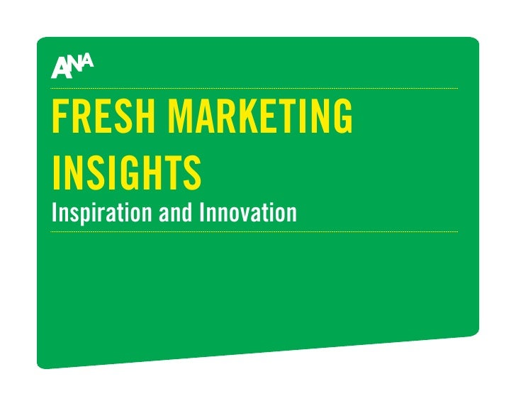 FRESH MARKETING INSIGHTS Inspiration and Innovation