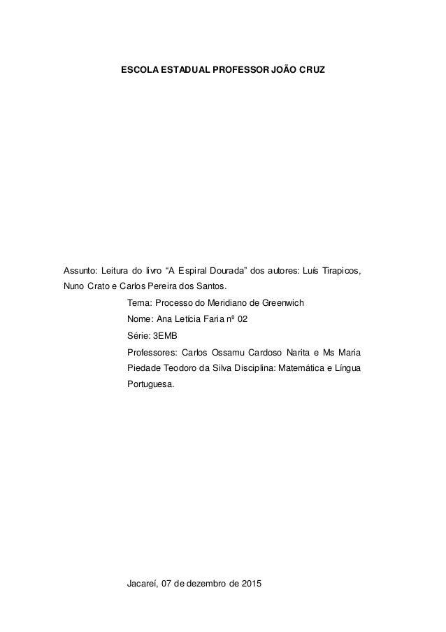 """ESCOLA ESTADUAL PROFESSOR JOÃO CRUZ Assunto: Leitura do livro """"A Espiral Dourada"""" dos autores: Luís Tirapicos, Nuno Crato ..."""