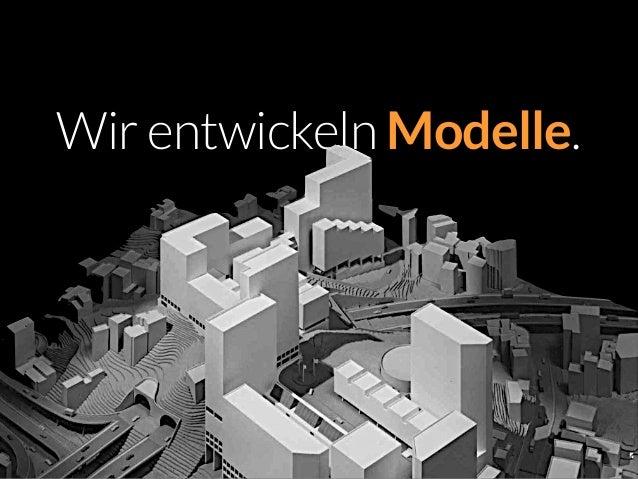 Wir entwickeln Modelle.