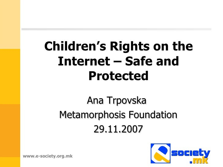 Children's Rights on the Internet – Safe and Protected Ana Trpovska   Metamorphosis Foundation 29.11.2007
