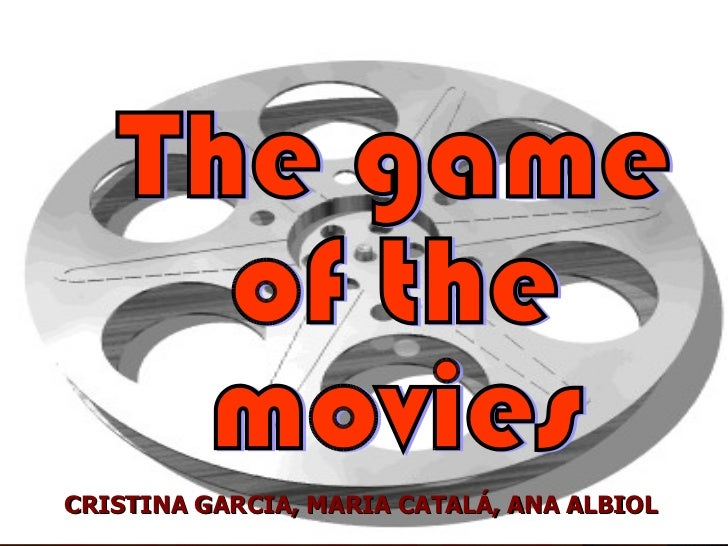 CRISTINA GARCIA, MARIA CATALÁ, ANA ALBIOL The game  of the  movies
