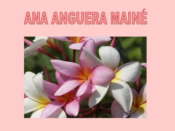 NombresInolvidables en nuestras vidas: Unade ellas Ana,    alias :Anaanguera