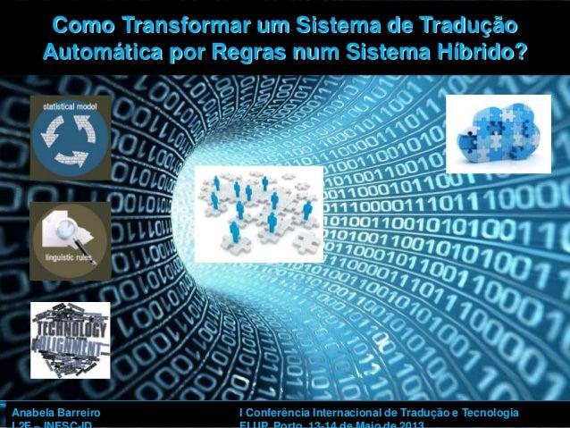 1Como Transformar um Sistema de TraduçãoAutomática por Regras num Sistema Híbrido?Anabela Barreiro I Conferência Internaci...