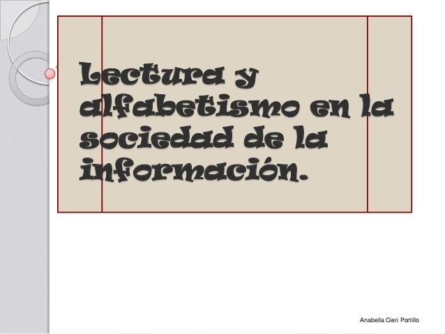 Lectura y alfabetismo en la sociedad de la información. Anabella Cieri Portillo