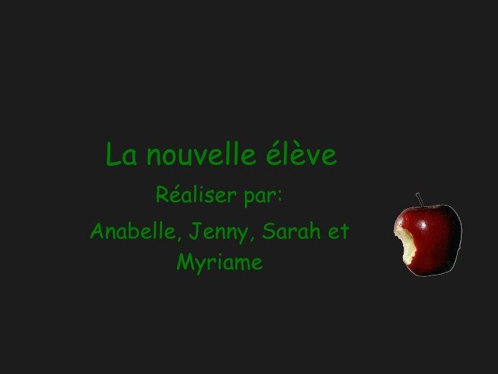 La nouvelle élève Réaliser par: Anabelle, Jenny, Sarah et Myriame