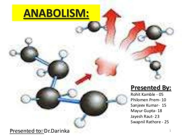 ` ANABOLISM: Presented By: Rohit Kamble - 05 Philomen Prem- 10 Sanjeev Kumar- 15 Mayur Gupta- 18 Jayesh Raut- 23 Swapnil R...