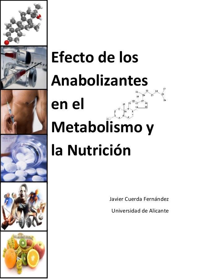 Efecto de los Anabolizantes en el Metabolismo y la Nutrición Javier Cuerda Fernández Universidad de Alicante