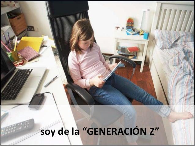 """soy de la """"GENERACIÓN Z"""""""