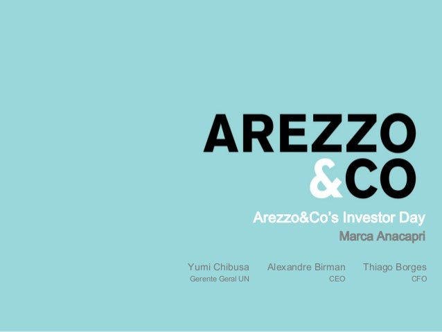 Arezzo&Co's Investor Day Marca Anacapri Thiago Borges CFO Alexandre Birman CEO Yumi Chibusa Gerente Geral UN