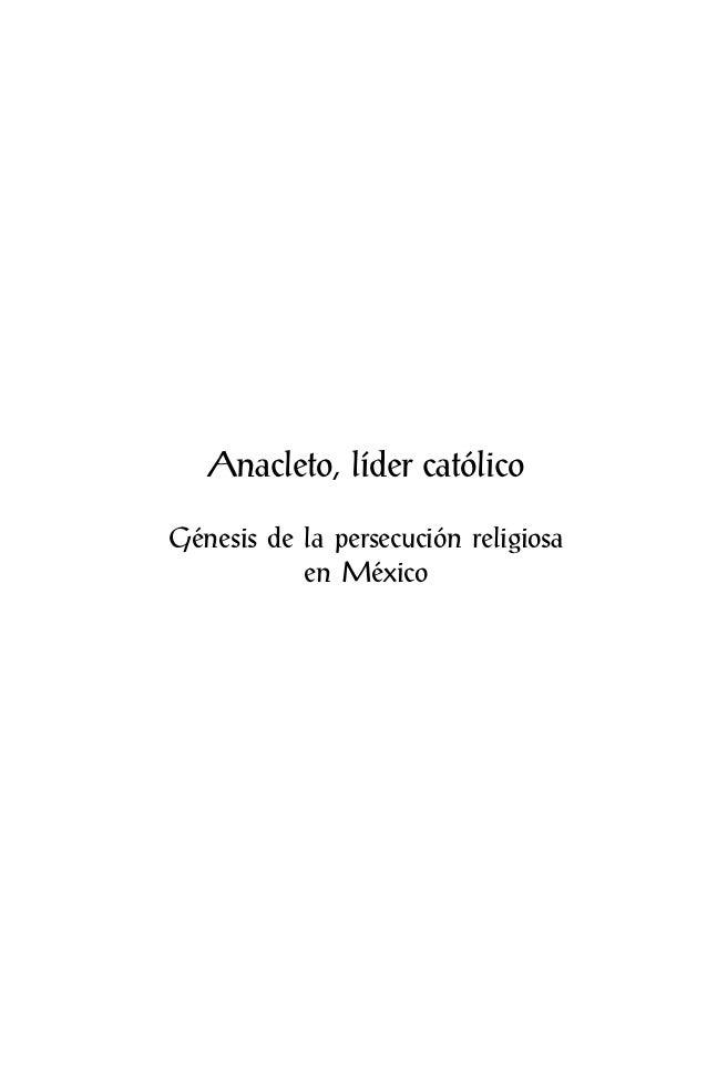 Anacleto, líder católicoGénesis de la persecución religiosa           en México