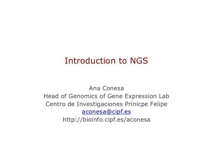 Introduction to NGS              Ana ConesaHead of Genomics of Gene Expression LabCentro de Investigaciones Prínicpe Felip...