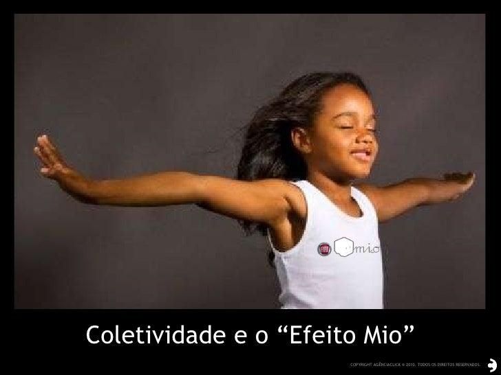 """Coletividade e o """"Efeito Mio"""" COPYRIGHT AGÊNCIACLICK ® 2010. TODOS OS DIREITOS RESERVADOS."""