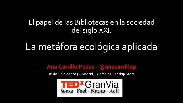 El papel de las Bibliotecas en la sociedad del S.XXI: la metáfora ecológica aplicada