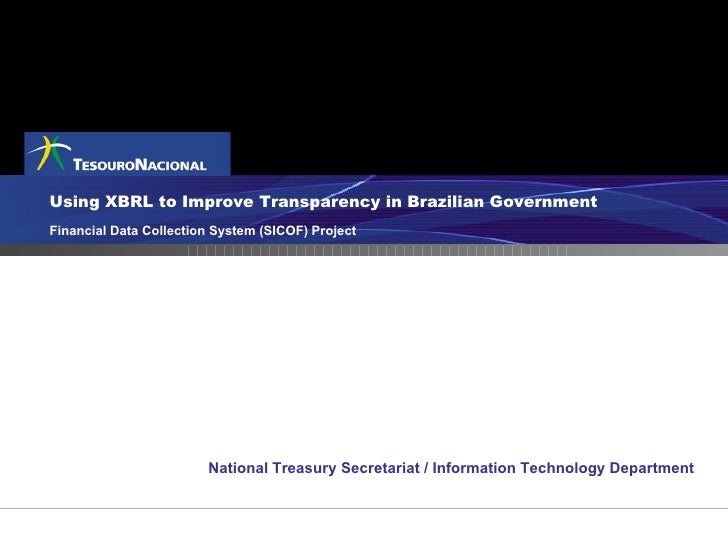Using XBRL to Improve Transparency in Brazilian Government Financial Data Collection System  (SICOF) Project National Trea...