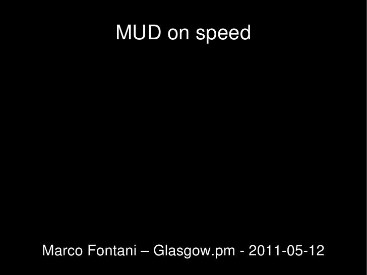 MUD on speed Marco Fontani – Glasgow.pm - 2011-05-12