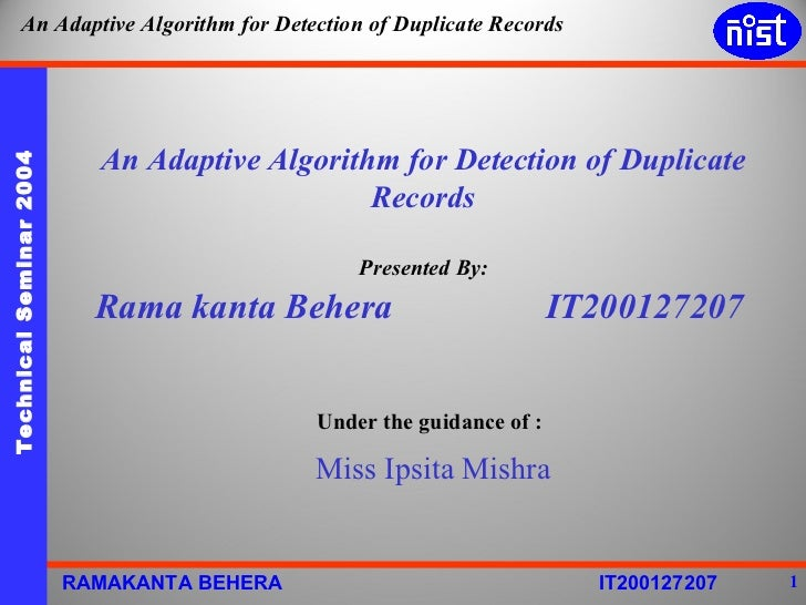 An Adaptive Algorithm for Detection of Duplicate Records Presented By: Rama kanta Behera  IT200127207 Under the guidance o...