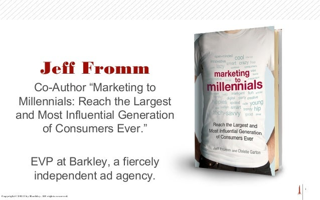 "1 Jeff Fromm Co-Author ""Marketing to Millennials: Reach the Largest and Most Influential Generation of Consumers Ever."" EV..."