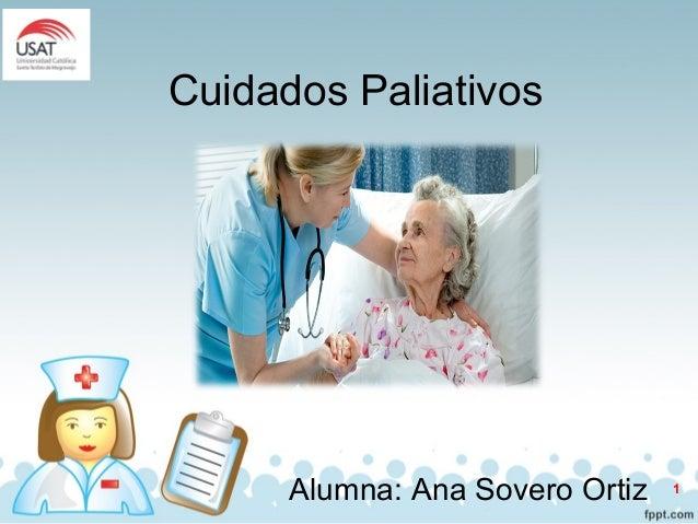 Cuidados Paliativos Alumna: Ana Sovero Ortiz 1