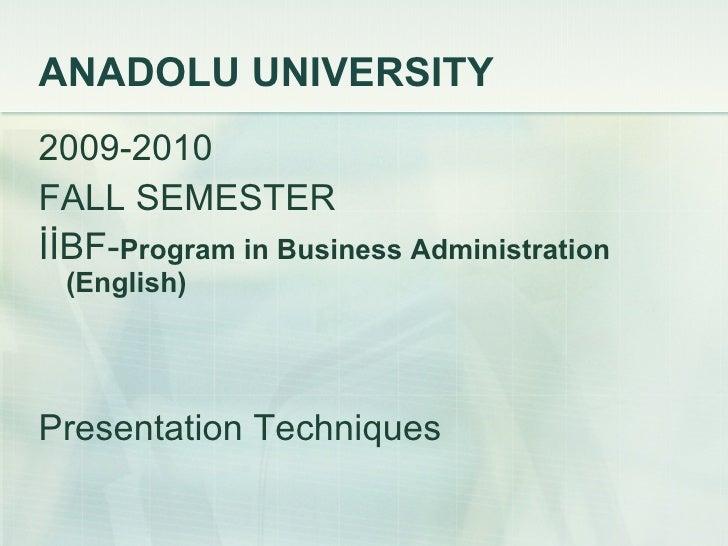 ANADOLU UNIVERSITY <ul><li>2009-2010 </li></ul><ul><li>FALL SEMESTER </li></ul><ul><li>İİBF- Program in Business Administr...