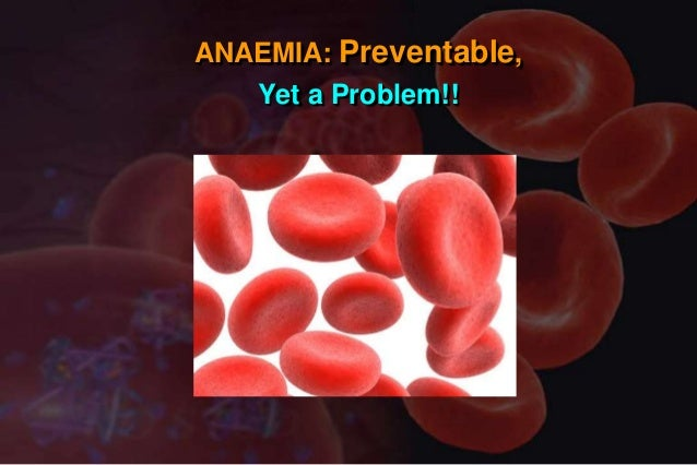 ANAEMIA: Preventable, Yet a Problem!!