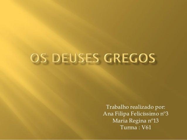 Trabalho realizado por: Ana Filipa Felicíssimo nº3 Maria Regina nº13 Turma : V61