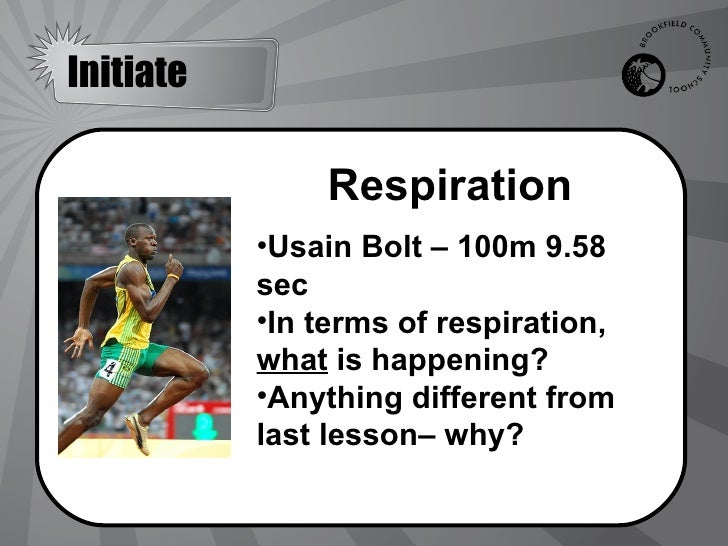 Initiate               Respiration           •Usain Bolt – 100m 9.58           sec           •In terms of respiration,    ...