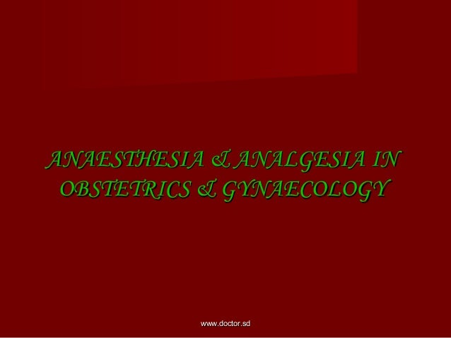 ANAESTHESIA & ANALGESIA IN OBSTETRICS & GYNAE