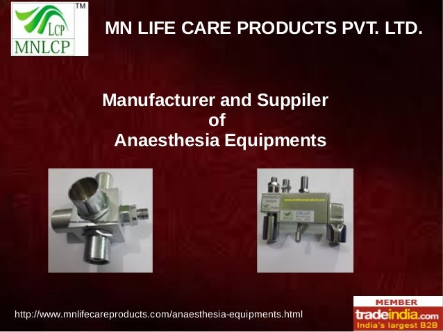 MN LIFE CARE PRODUCTS PVT. LTD. http://www.mnlifecareproducts.com/anaesthesia-equipments.html Manufacturer and Suppiler of...