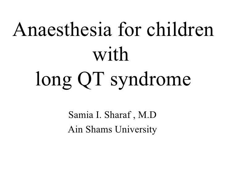 Anaesthesia for children with  long QT syndrome Samia I. Sharaf , M.D Ain Shams University