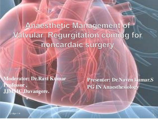 Presenter: Dr.Naven kumar.S PG IN Anaesthesiology Moderator: Dr.Ravi Kumar Professor , JJMMC,Davangere. 22-Apr-14 1