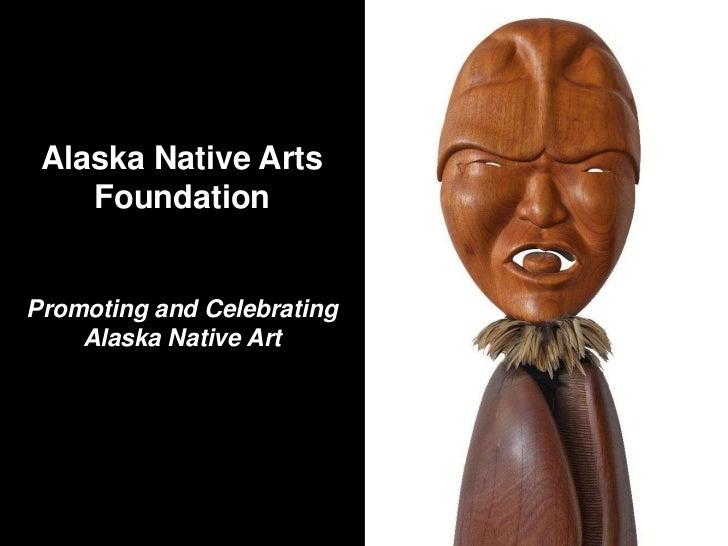 Alaska Native Arts FoundationPromoting and Celebrating Alaska Native Art<br />