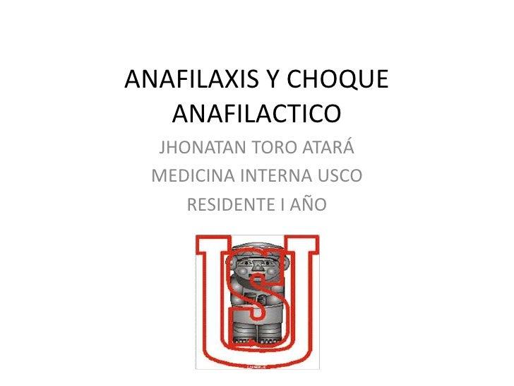 ANAFILAXIS Y CHOQUE ANAFILACTICO<br />JHONATAN TORO ATARÁ<br />MEDICINA INTERNA USCO<br />RESIDENTE I AÑO<br />