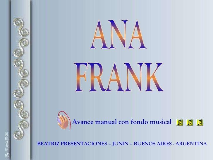 BEATRIZ PRESENTACIONES – JUNIN – BUENOS AIRES - ARGENTINA ANA FRANK Avance manual con fondo musical