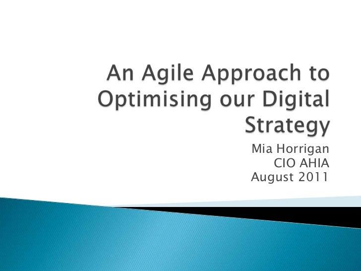 An Agile Approach to Optimising our Digital Strategy<br />Mia Horrigan<br />CIO AHIA<br />August 2011<br />