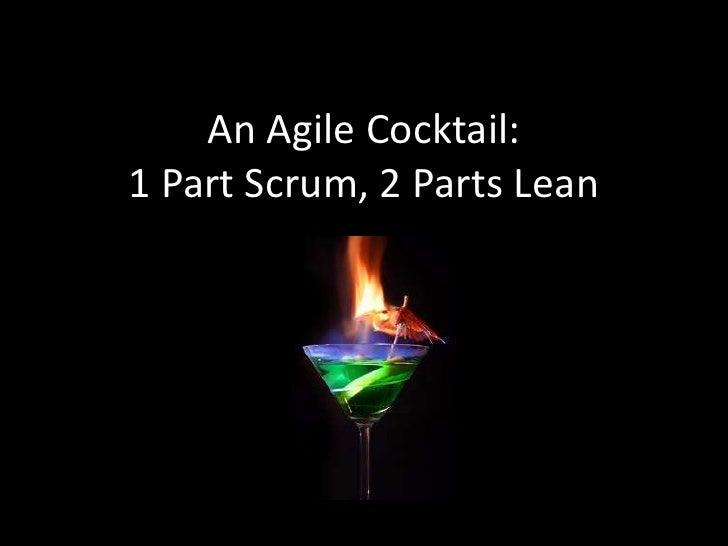 An Agile Cocktail:1 Part Scrum, 2 Parts Lean