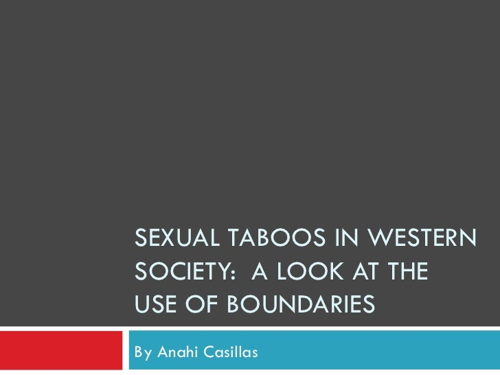 SEXUAL TABOOS IN WESTERN SOCIETY:  A LOOK AT THE USE OF BOUNDARIES By Anahi Casillas