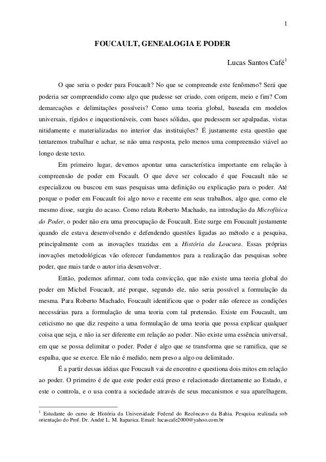 1  FOUCAULT, GENEALOGIA E PODER Lucas Santos Café 1 O que seria o poder para Foucault? No que se compreende este fenômeno?...
